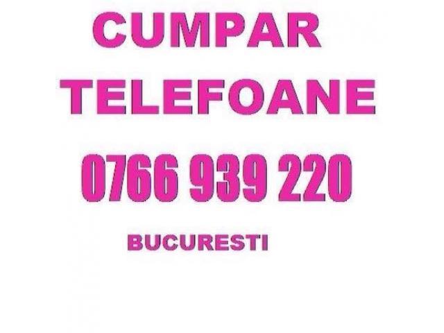 Cumpar telefoane 0766939220 Bucuresti - 1/1